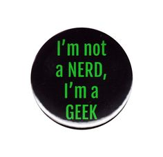 I m Not A Nerd I m A Geek Pinback Button Badge Pin 44mm Eccentric Quirky Novelty