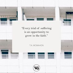 """walkthesame: """" """"Every trial of suffering is an opportunity to grow in the faith."""" - T.A. McMahon #WTSInspire """""""