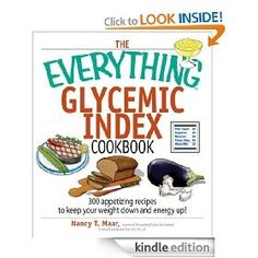 The Everything Glycemic Index Cookbook: 300 Appetizing Recipes to Keep Your Weight Down And Your Energy Up! [Kindle Edition], (foods with low glycemic index, glycemic index chart, glycemic index list, glycemic index recipes, glycemic index diets, glycemic load index, glycemic index fruit, glycemic, healthy eating, diabetes) cook-books