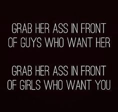Grab her ass in front of guys who want her. Grab her ass in front of girls who want you. Sexy Love Quotes, Flirty Quotes, Badass Quotes, Kinky Quotes, Sex Quotes, Girl Quotes, The Words, Dominant Quotes, Nasty Quotes