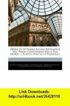 Opere Di Vittorio Alfieri Ristampate Nel Primo Centenorio Della Sua Morte ... Scritti Politici E Filosofici (Italian Edition) (9781144984678) Giosu� Carducci, Virgil, Vittorio Alfieri , ISBN-10: 114498467X  , ISBN-13: 978-1144984678 ,  , tutorials , pdf , ebook , torrent , downloads , rapidshare , filesonic , hotfile , megaupload , fileserve