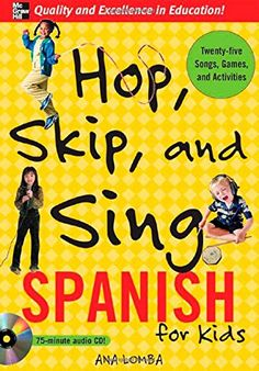 "Hop, Skip, and Sing Spanish for Kids / Ana Lomba - lots of fun activities! My fave is ""Tengo Dos Manos""."