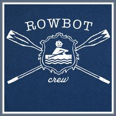 Rowbot Crew T SHIRT Rowing Team Robot Kayak Canoe by Shirtmandude, $12.00