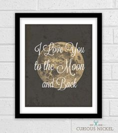 I Love You to the Moon and Back - Typography Art Print - Framable Wall Art 8x10  To the moon and back, and then some.