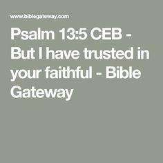 Psalm  Ceb But I Have Trusted In Your Faithful Bible Gateway