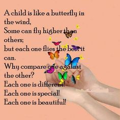 A child is like a butterfly.  https://www.facebook.com/photo.php?fbid=498396090291068