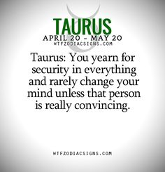 Taurus: You yearn for security in everything and... - fun zodiac signs fact