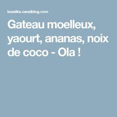 Gateau moelleux, yaourt, ananas, noix de coco - Ola !