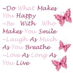 Do what makes you Happy......
