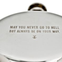 May you never go to hell but always be on your way.