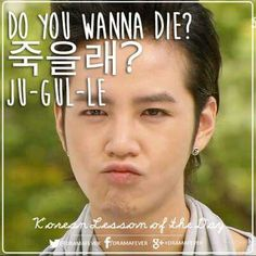 Do you want to die?....Ju-gul-le....