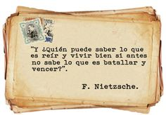 And who can know what it is to laugh and live well if we do not know what it is to battle and defeat? Friedrich Nietzsche, Nietzsche Frases, Motivational Quotes For Life, Meaningful Quotes, Brainy Quotes, Cyanide And Happiness Comics, Dont Love Me, Spanish Quotes, Life Motivation