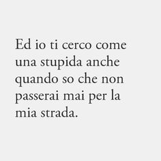 Italian Words, Italian Quotes, Oh My Love, Love You, My Emotions, Feelings, Wrong Love, Boys Are Stupid, Girl Facts