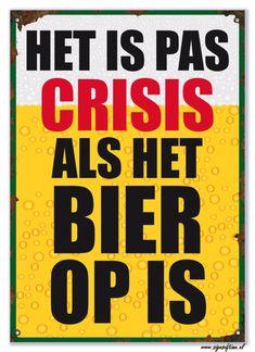 Het is pas crisis als het bier op is (Gewenst formaat: 29 cm x 21 cm) | Alle producten | Signs of Time