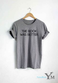 A tee that proclaims the universal truth about movie adaptations And other bookish things via link