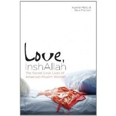 Love, InshAllah: 'The Secret Love Lives Of American Muslim Women': A Muslim Woman's Experience With Dating, Sex And Growing Up