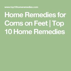 Home Remedies for Corns on Feet | Top 10 Home Remedies