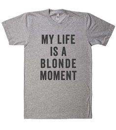 my life is a blonde moment t shirt. I sometimes i have a little blonde moment. Dope Style, My Style, Looks Party, Blonde Moments, Girly, Funny Tees, Cute Shirts, Awesome Shirts, Kids Shirts