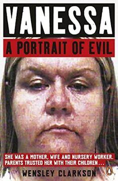 PDF Free Vanessa: A Portrait of Evil Author Wensley Clarkson, Got Books, Books To Read, The Pilgrim's Progress, Michael Rapaport, True Crime Books, Michael Collins, Every Day Book, Penguin Books, Book Summaries