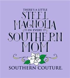 Southern Couture Steel Magnolia in Every Southern Mom Mother Flower Gi   SimplyCuteTees