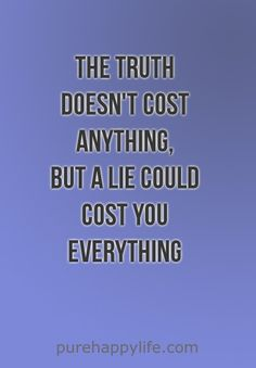 #quotes - The truth doesnt cost...more on purehappylife.com