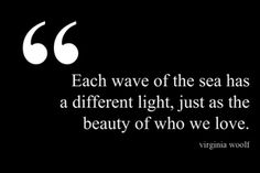 """Each wave of the sea has a different light ..."" -Virginia Woolf"