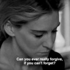 Can you ever really forgive, if you can't forget?