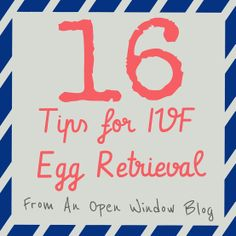 16 Tips for #IVF Egg Retrieval From An Open Window Blog