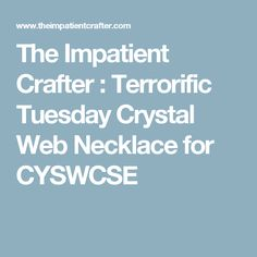 The Impatient Crafter : Terrorific Tuesday Crystal Web Necklace for CYSWCSE