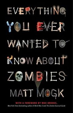 Everything You Ever Wanted To Know About Zombies by Matt Mogk - read the Writer's Relief review at goodreads.com