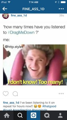 You could never listen to any 1D song too many times but yeah pretty much true