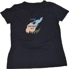 GRAVITY? NEVER HEARD OF IT Ladies Cut T-shirt / Cute, Funny Rock Climbing Shirt