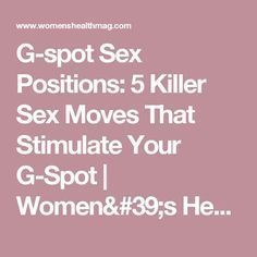 G-spot Sex Positions: 5 Killer Sex Moves That Stimulate Your G-Spot | Women's Health