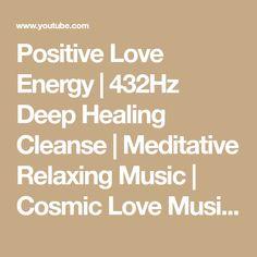 Positive Love Energy   432Hz Deep Healing Cleanse   Meditative Relaxing Music   Cosmic Love Music - YouTube Solfeggio Frequencies, Spiritual Music, Love Energy, Relaxing Music, Cosmic, Cleanser, Meditation, The Creator, Spirituality