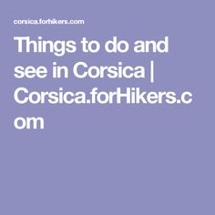 Things to do and see in Corsica | Corsica.forHikers.com