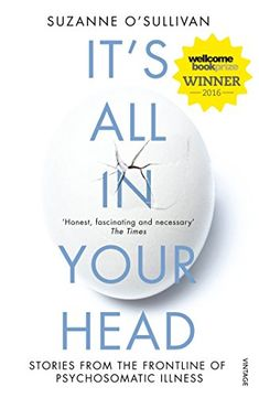 It's All in Your Head: Stories from the Frontline of Psychosomatic Illness by Suzanne O'Sullivan (Author)