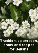 Traditions, Celebrations, Crafts and Recipes for Beltane/ Mayday  from The Goddess and the Green Man.