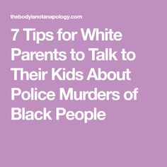 7 Tips for White Parents to Talk to Their Kids About Police Murders of Black People