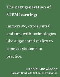 Next generation of STEM: immersive, experiential, and fun, with technologies like augmented reality to connect students to practice. - Usable Knowledge, HGSE #usableknowledge #hgse @harvardeducation