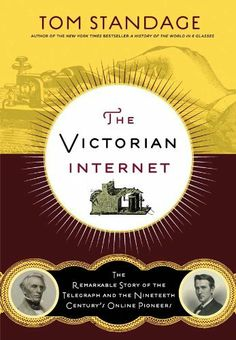 The Victorian Internet: The Remarkable Story of the Telegraph and the Nineteenth Century's On-line Pioneers by Tom Standage. $8.95. Author: Tom Standage. 256 pages. Publisher: Walker Books; 1st edition (May 26, 2009)