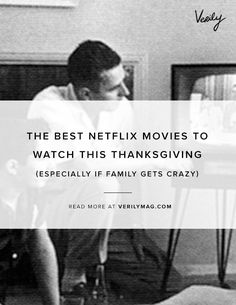 The Best Netflix Movies to Watch This Thanksgiving (Especially if Family Gifts Crazy)
