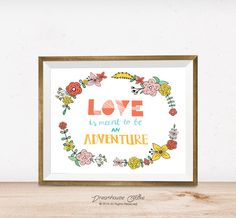 Printable wall art print - 8x10 INSTANT DOWNLOAD - Love is meant to be an adventure - pink, yellow, orange, salmon, teal, flower decor