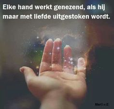 ♥'Elke hand werkt genezend, als hij maar met liefde uitgestoken wordt.'