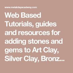 Web Based Tutorials, guides and resources for adding stones and gems to Art Clay, Silver Clay, Bronze Clay and Precious Metal Clay PMC
