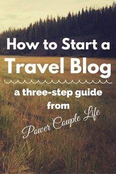 HOW TO START A TRAVEL BLOG • Power Couple Life