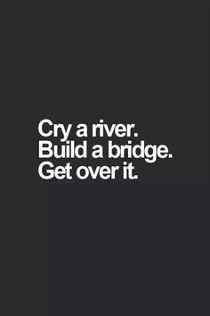My code to live by...moving on!