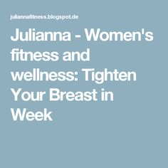 Julianna - Women's fitness and wellness: Tighten Your Breast in Week