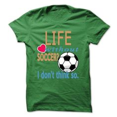 Life without Soccer T Shirts, Hoodie. Shopping Online Now ==►…
