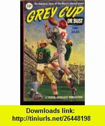 Grey Cup or Bust Tony Allan, Artists Rendition of the 1953 Grey Cup (front cover) ,   ,  , ASIN: B000B4ZMAS , tutorials , pdf , ebook , torrent , downloads , rapidshare , filesonic , hotfile , megaupload , fileserve