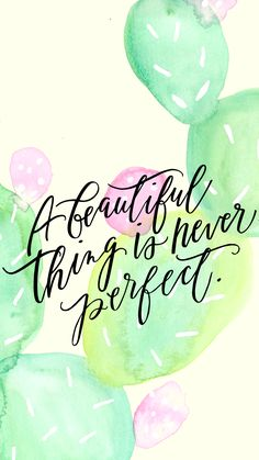 A beautiful thing is never perfect.